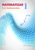 matematizar 1. los fundamentos (ebook)-j.m. arnaiz-9781530184217