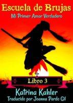 escuela de brujas libro 3 mi primer amor verdadero (ebook) katrina kahler 9781547511617