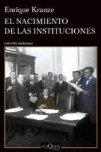 el nacimiento de las instituciones (ebook)-enrique krauze-9786074217117