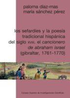 los sefardíes y la poesía tradicional hispánica del siglo xviii. el cancionero de abraham israel (gibraltar, 1761-1770) (ebook)-paloma diaz-mas-maria sanchez perez-9788400096717