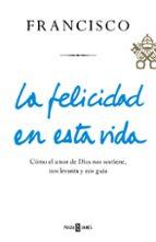 la felicidad en esta vida jorge bergoglio papa francisco 9788401021817