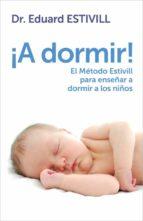 ¡a dormir!: el metodo estivill para enseñar a dormir a los niños eduard estivill 9788401347917