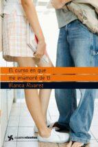el curso en que me enamore de ti-blanca alvarez-9788408090717