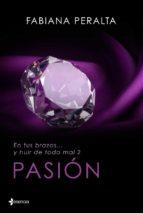 El libro de Pasion: en tus brazos y huir de todo mal, ii autor FABIANA PERALTA TXT!