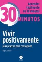 vivir positivamente: guia practica para conseguirlo roger johnson 9788415618317