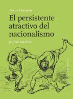 el persistente atractivo del nacionalismo y otros escritos fredy perlman 9788415862017