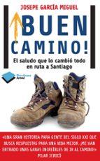 ¡buen camino!: el saludo que lo cambio todo en ruta a santiago-josepe garcia miguel-9788415880417