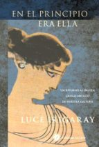 en el principio era ella: un retorno al origen griego arcaico de nuestra cultura-luce irigaray-9788416145317