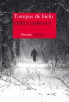 tiempos de hielo (comisario adamsberg 9)-fred vargas-9788416465217