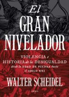 el gran nivelador: violencia e historia de la desigualdad desde la edad de pieda hasta el siglo xxi-walter scheidel-9788417067717