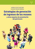 estrategias de generación de ingresos de los museos y otros espac ios de presentación del patrimonio 9788417140717