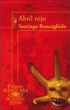 abril rojo (premio alfaguara de novela 2006) (ebook)-santiago roncagliolo-9788420498317