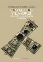 los godos y la cruz: recaredo y la unidad de spania-santiago castellanos-9788420648217