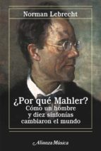 ¿por que mahler?: como un hombre y diez sinfonias cambiaron el mu ndo-norman lebrecht-9788420651217