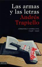 las armas y las letras: literatura y guerra civil (1936-1939)-andres trapiello-9788423341917