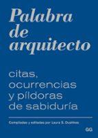 palabra de arquitecto: citas, ocurrencias y pildoras de sabiduria-laura s. dushkes-9788425228117