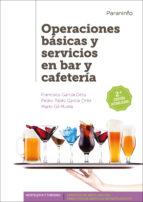 operaciones basicas y servicios en bar y cafeteria (2ª ed.) francisco garcia ortiz pedro pablo garcia ortiz 9788428334617