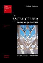 la estructura como arquitectura: formas, detalles y simbolismo andrew charleson 9788429121117
