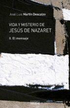 vida y misterio de jesus de nazatret (t.ii): el mensaje-jose luis martin descalzo-9788430110117