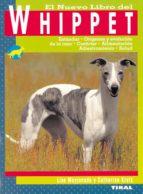 el nuevo libro del whippet: estandar, origenes y evolucion de la raza, caracter, alimentacion, adiestramiento, salud catherine kretz lise mayjonade 9788430549917