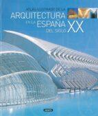 atlas ilustrado de la arquitectura en la españa del siglo xxi 9788430556717