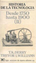 historia de la tecnologia (t. ii): desde 1750 hasta 1900 t.k. derry trevor i. williams 9788432302817