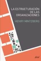 la estructuracion de las organizaciones henry mintzberg 9788434405417