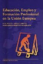 educacion, empleo y formacion profesional en la union europea-luis miguel lazaro lorente-maria jesus martinez usarralde-9788437040417