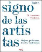 bajo el signo de las artistas: mujeres profesiones de arte y mode rnidad m. antonietta trasforini 9788437073217