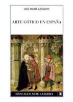 arte gotico en españa (4ª ed.)-jose maria azcarate-9788437623917