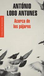 El libro de Acerca de los pajaros autor ANTONIO LOBO ANTUNES DOC!