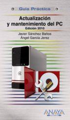 actualizacion y mantenimiento del pc (ed. 2011) (guia practica)-javier sanchez baños-9788441527317