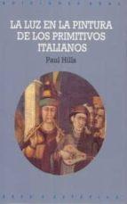 la luz en la pintura de los primitivos italianos paul hills 9788446004417