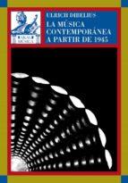 la musica contemporanea a partir de 1945-ulrich dibelius-9788446012917