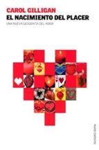 el nacimiento del placer: una nueva geografia del amor-carol gilligan-9788449313417