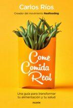 come comida real (movimiento realfooding) carlos rios 9788449335617