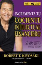 incrementa tu cociente intelectual financiero: se mas listo con tu dinero-robert t. kiyosaki-9788466330817