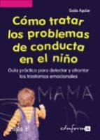 como tratar los problemas de conducta en el niño: guia practica p ara detectar y afrontar los trastornos emocionales-guido aguilar-9788466539517