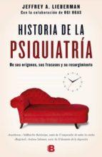 historia de la psiquiatria: de sus origenes, sus fracasos y su resurgimiento jeffrey lieberman 9788466658317