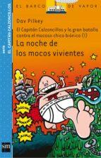 8 la noche de los mocos viventes: el capitan calzoncillos y la gran  batalla contra el mocos chico bionico (i) dav rilkey 9788467503517