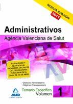 ADMINISTRATIVOS DE LA AGENCIA VALENCIANA DE SALUD. TEMARIO ESPECI FICO. VOL. I