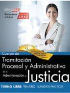 cuerpo de tramitacion procesal y administrativa de la administracion de justicia: turno libre: supuestos practicos 9788468169217