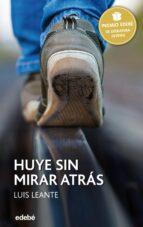 huye sin mirar atras (premio edebe juvenil 2016 ) luis leante 9788468317717