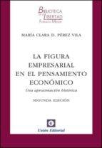 la figura empresarial en el pensamiento economico (2ª ed) maria clara perez vila 9788472095717