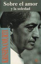 sobre el amor y la soledad (2ª ed.) jiddu krishnamurti 9788472453517