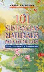 101 sustancias naturales para estimularse fisica, intelectual y s exualmente-manuel villaplana-9788477205517