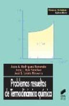 problemas resueltos de termodinamica quimica juan j. ruiz sanchez jose s. urieta navarro juan a. rodriguez renuncio 9788477387817