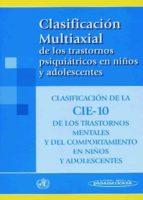 clasificacion multiaxial de los trastornos psiquiatricos en niños y adolescentes: clasificacion de la cie-10 de los trastornos menttales y del comportamiento en niños-9788479034917