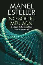no soc el meu adn: l origen de les malalties i com prevenir-les-manel esteller-9788482648217