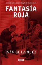 fantasia roja: los intelectuales de izquierdas y la revolucion cu bana-ivan de la nuez-9788483066317